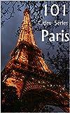 101 Cities- Series: Paris (English Edition)