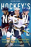 Hockey's New Wave: The Young Superstars Taking Over the Game (Rising Stars) - Chris Peters
