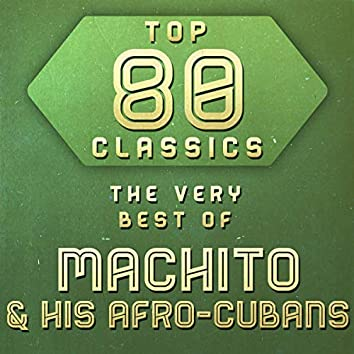 Top 80 Classics - The Very Best of Machito & His Afro-Cubans