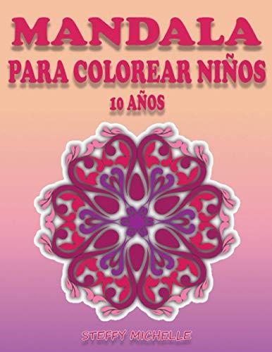 Mandalas Para Colorear Niños 10 Años: 100 Páginas para Colorear de Mandalas, Creatividad, Relajación y Concentración, Mandalas Fáciles, Imágenes ... Cuaderno de Colorear Antiestrés para Niños