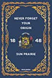 Wisconsin: NEVER FORGET YOUR ORIGIN SUN PRAIRIE: Lined Notebook perfect journal gift 6x9 120 pages