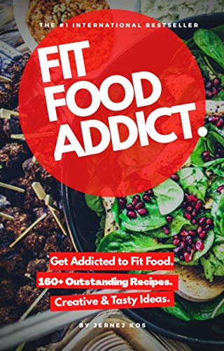 Fit Food Addict: Spice Up Your Diet With 160+ Healthy, Delicious & Easy To Make Recipes (English Edition)
