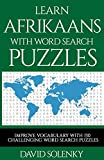 Learn Afrikaans with Word Search Puzzles: Learn Afrikaans Language Vocabulary with Challenging Word Find Puzzles for All Ages