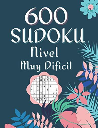 600 Sudoku Nivel Muy Dificil: Libro De Rompecabezas Sudokus Con Solución Para Adultos