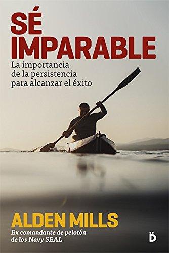 Sé imparable: La importancia de la persistencia para alcanzar el éxito (Crecimiento personal)