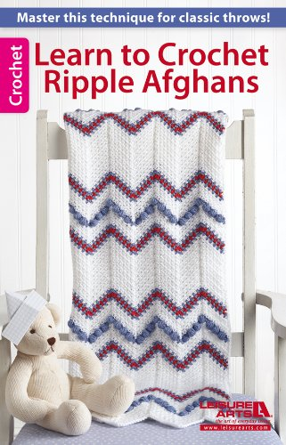 Learn to Crochet Ripple Afghans-8 Beautiful Afghans, 4 for Baby, 4 for Home Decorating.
