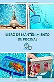 Libro De Mantenimiento De Piscinas: Registra Semanalmente el Mantenimiento de tu Piscina