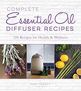 Complete Essential Oil Diffuser Recipes: Over 150 Recipes for Health and Wellness by [Pam Farley]