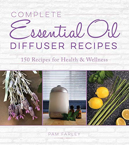 Complete Essential Oil Diffuser Recipes: Over 150 Recipes for Health and Wellness (English Edition)