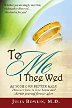 To ME I Thee Wed: Be Your Own Better Half: Discover how to love, honor, and cherish yourself forever after