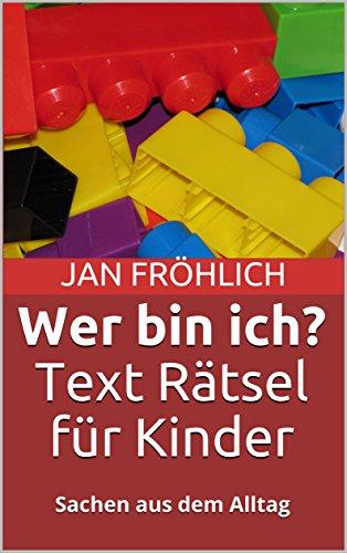 Wer bin ich? Text Rätsel für Kinder: Sachen aus dem Alltag (kinderbücher ab 8 jahre, lesen lernen kinder, erstleser kindle