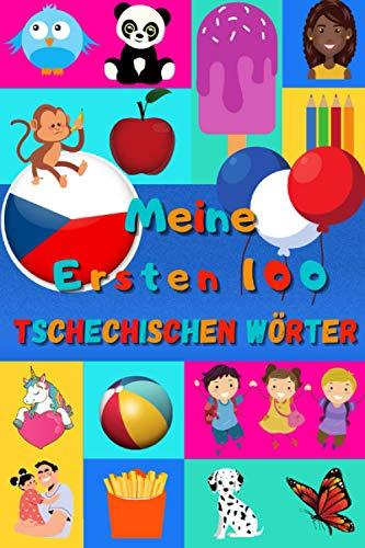 Meine ersten 100 Tschechischen Wörter: Tschechisch lernen für Kinder von 2 - 6 Jahren, Babys, Kindergarten | Bilderbuch : 100 schöne farbige Bilder mit Tschechischen und Deutschen Wörtern
