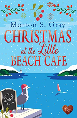 Christmas at the Little Beach Cafe: A heart-warming, cosy Christmas romance by [Morton S Gray]