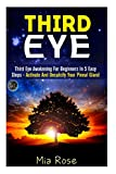 Third Eye: Third Eye Awakening For Beginners in 5 Easy Steps - Activate And Decalcify Your Pineal Gland