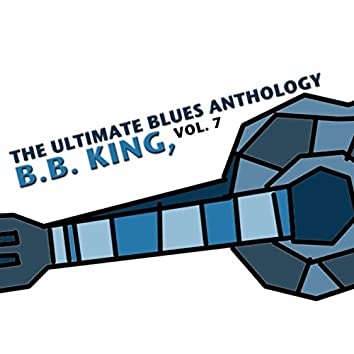 The Ultimate Blues Anthology: B.B. King, Vol. 7