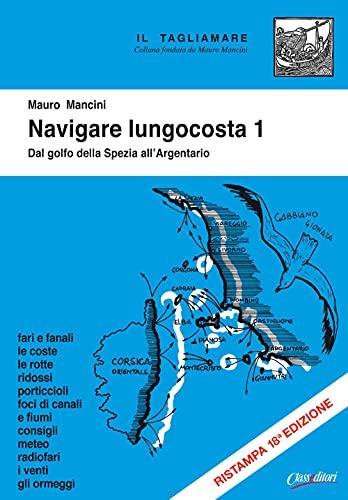 Navigare lungocosta. Ediz. illustrata. Dal golfo della Spezia all'Argentario (Vol. 1)