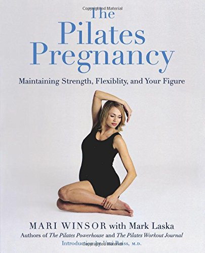 The Pilates Pregnancy: Maintaining Strength, Flexibility, And Your Figure