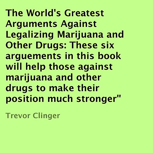 The World's Greatest Arguments Against Legalizing Marijuana and Other Drugs audiobook cover art