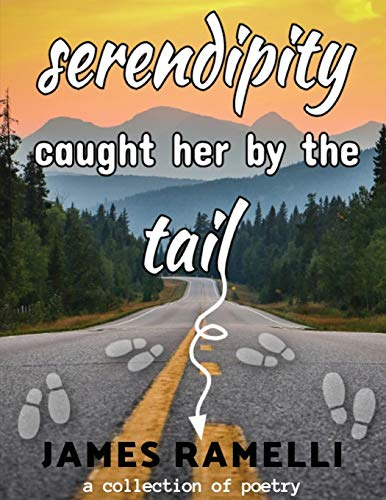 Serendipity Caught Her By The Tail: A Collection Of Poetry