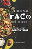 The Ultimate Taco Recipe Book: A Meat-Lover's Guide to Tacos