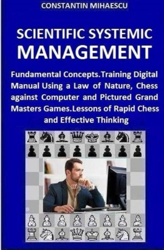 Compare Textbook Prices for Scientific Systemic Management: Fundamental Concepts. Training Digital Manual Using a Law of Nature, Chess vs. Computer and Pictured Grand Masters ... Educational software for schools Volume 1 3 Edition ISBN 9781533231888 by Mihaescu, Constantin V.