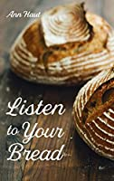 Listen to Your Bread