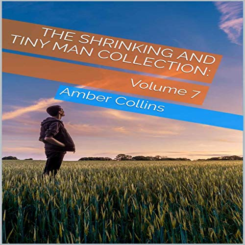 The Shrinking and Tiny Man Collection, Volume 7 Audiobook By Amber Collins cover art