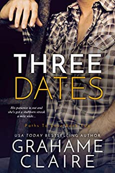 Three Dates: A Friends-To-Lovers Romance Novel (Paths To Love Book 2) by [Grahame Claire]