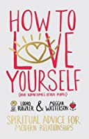 How to Love Yourself (and Sometimes Other People): Spiritual Advice for Modern Relationships by Lodro Rinzler Meggan Watterson(2015-09-15)