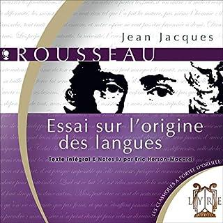 Essai sur l'origine des langues                   De :                                                                                                                                 Jean-Jacques Rousseau                               Lu par :                                                                                                                                 Éric Herson-Macarel                      Durée : 2 h et 25 min     Pas de notations     Global 0,0