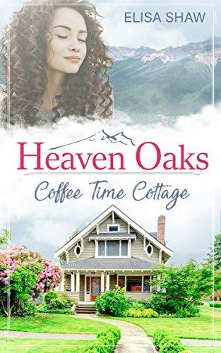 Coffee Time Cottage (Heaven Oaks 1)