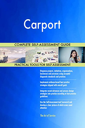Carport All-Inclusive Self-Assessment - More than 700 Success Criteria, Instant Visual Insights, Comprehensive Spreadsheet Dashboard, Auto-Prioritized for Quick Results