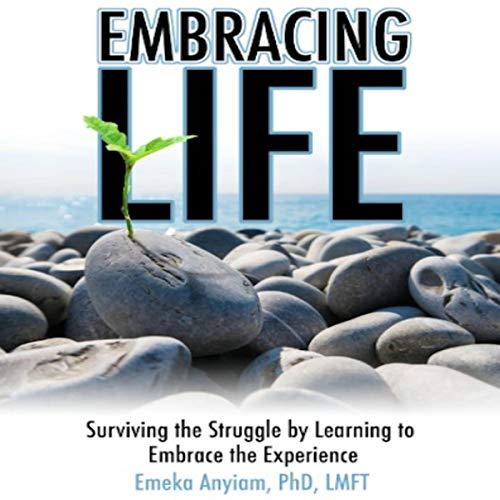 Embracing Life: Surviving the Struggle by Learning to Embrace the Experience Titelbild