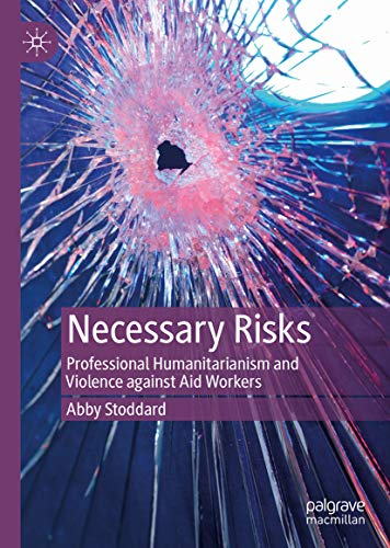 Necessary Risks: Professional Humanitarianism and Violence against Aid Workers (English Edition)