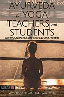 Ayurveda for Yoga Teachers and Students: Bringing Ayurveda into Your Life and Practice