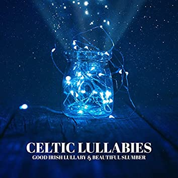 Celtic Lullabies: Good Irish Lullaby & Beautiful Slumber - Dreaming for Little Souls, Ambient Music to Help You Relax, Meditation, Deep Sleep