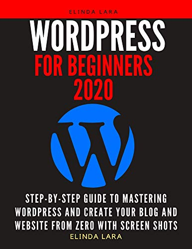 wordpress for beginners 2020: Step-by-Step Guide to Mastering Wordpress and Create Your Blog and Website from Zero With Screen Shots (English Edition)