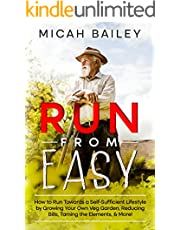 Run from Easy: How to Run Towards a Self-Sufficient Lifestyle by Growing Your Own Veg Garden, Reducing Bills, Taming the Elements, & More!
