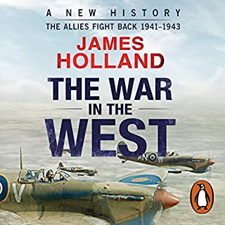 The War in the West     A New History: Volume 2: The Allies Fight Back 1941-43              By:                                                                                                                                 James Holland                               Narrated by:                                                                                                                                 Leighton Pugh                      Length: 24 hrs and 54 mins     148 ratings     Overall 4.8