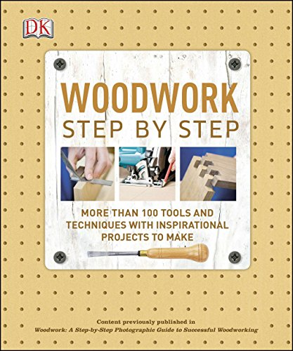 Compare Textbook Prices for Woodwork Step by Step: More Than 100 Tools and Techniques with Inspirational Projects to Make DK Step by Step  ISBN 9781465419514 by DK