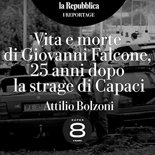 Vita e morte di Giovanni Falcone, 25 anni dopo la strage di Capaci audiobook cover art