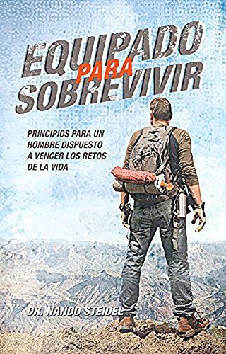 Equipado para sobrevivir: Principios para un hombre dispuesto a vencerlos retos de la vida (Spanish Edition)