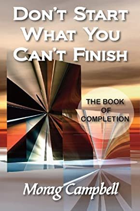 Don't Start What You Can't Finish - The Book Of Completion