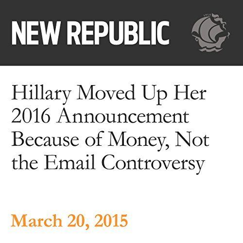 Hillary Moved Up Her 2016 Announcement Because of Money, Not the Email Controversy audiobook cover art