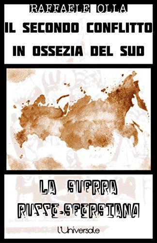 Il secondo conflitto in Ossezia del Sud: La guerra russo-georgiana (Italian Edition)