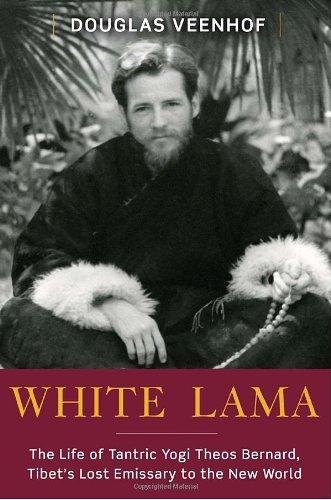Preisvergleich Produktbild White Lama: The Life of Tantric Yogi Theos Bernard,  Tibet's Lost Emissary to the New World
