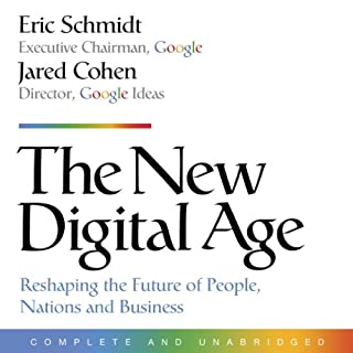 The New Digital Age     Reshaping the Future of People, Nations, and Business              By:                                                                                                                                 Eric Schmidt,                                                                                        Jared Cohen                               Narrated by:                                                                                                                                 Roger Wayne                      Length: 10 hrs and 44 mins     117 ratings     Overall 3.5