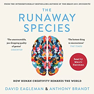 The Runaway Species     How Human Creativity Remakes the World              By:                                                                                                                                 David Eagleman,                                                                                        Dr Anthony Brandt                               Narrated by:                                                                                                                                 Mauro Hantman                      Length: 6 hrs and 39 mins     16 ratings     Overall 4.6