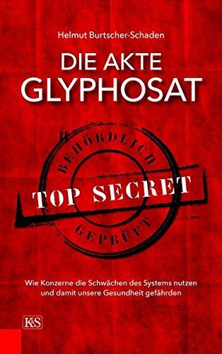 Die Akte Glyphosat: Wie Konzerne die Schwächen des Systems nutzen und damit unsere Gesundheit gefährden