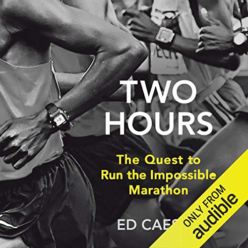 Two Hours     The Quest to Run the Impossible Marathon              By:                                                                                                                                 Ed Caesar                               Narrated by:                                                                                                                                 Bryan Dick                      Length: 6 hrs and 34 mins     60 ratings     Overall 4.4